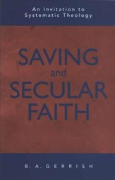 Saving & Secular Faith: An Invitation to Systematic Theology