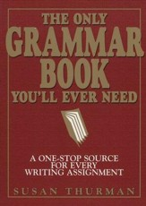 The Only Grammar Book You'll Ever Need: A One-Stop Resource for Every Writing Assignment