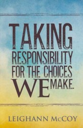 Taking Responsibility for the Choices WE Make