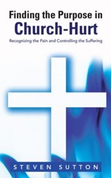 Finding the Purpose in Church-Hurt: Recognizing the Pain and Controlling the Suffering - eBook