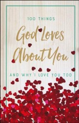 100 Things God Loves about You and Why I Love You Too