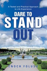 Dare to Stand Out: A Tested and Practical Approach to Life Experience - eBook