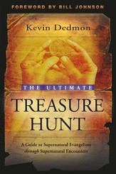 Ultimate Treasure Hunt, The: A Guide to Supernatural Evangelism Through Supernatural Encounters - eBook
