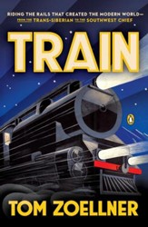 Train: Riding the Rails That Created the Modern World-from the Trans-Siberian to the Southwest Chief - eBook