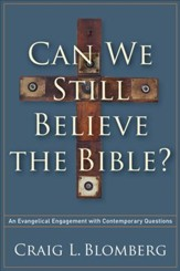 Can We Still Believe the Bible?: An Evangelical Engagement with Contemporary Questions - eBook