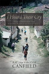 I Heard Their Cry: Gods Hope for the Chorti People of Guatemala - eBook