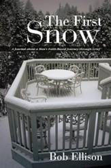 The First Snow: A Journal about a Mans Faith-Based Journey through Grief - eBook