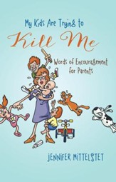 My Kids Are Trying to Kill Me: Words of Encouragement for Parents - eBook