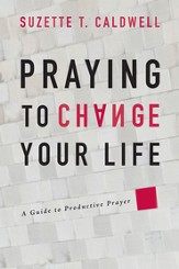 Praying to Change Your Life: A Guide to Productive Prayer - eBook
