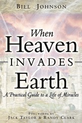 When Heaven Invades Earth: A Practical Guide to a Life of Miracles - eBook