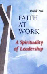Faith at Work: A Spirituality of Leadership