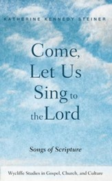 Come, Let Us Sing to the Lord: Songs of Scripture