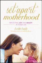 Set-Apart Motherhood: Reflecting Joy and Beauty in Family Life - eBook