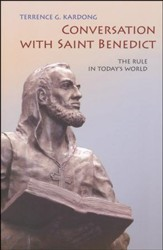 Conversation with Saint Benedict: The Rule in Today's World