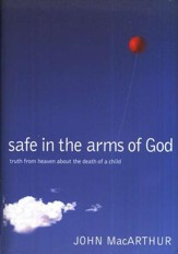 Safe in the Arms of God: Words from Heaven About the Death of a Child