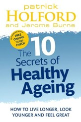 The 10 Secrets Of Healthy Ageing: How to Live Longer, Look Younger and Feel Great / Digital original - eBook