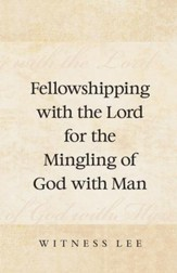 Fellowshipping with the Lord for the Mingling of God with Man