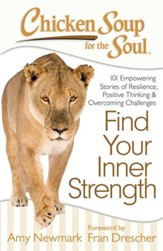 Chicken Soup for the Soul: Find Your Inner Strength: 101 Empowering Stories of Resilience, Positive Thinking, and Overcoming Challenges - eBook