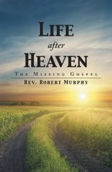 Life after Heaven: The Missing Gospel - eBook