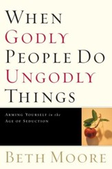 When Godly People Do Ungodly Things: Finding Authentic Restoration in the Age of Seduction - eBook