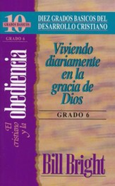 Diez Grados Basicos: El Cristiano y la Obediencia, Grado 6  (Ten Basic Steps: The Christian & Obedience, Step 6)