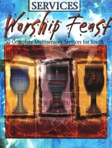 Worship Feast: 50 Complete Mult-Sensory Services for Youth
