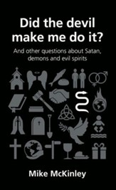 Did the devil make me do it?: and other questions about Satan, evil spirits and demons - eBook