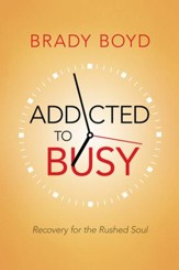 Addicted to Busy: Recovery for the Rushed Soul - eBook