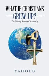 What If Christians Grew Up?: The Missing Story of Christianity - eBook