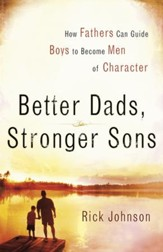 Better Dads, Stronger Sons: How Fathers Can Guide Boys to Become Men of Character - eBook