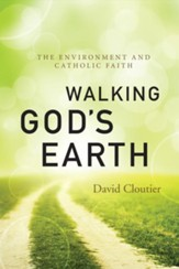 Walking God's Earth: The Environment and Catholic Faith