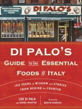Di Palo's Guide to the Essential Foods of Italy: 100 Years of Wisdom and Stories from Behind the Counter - eBook