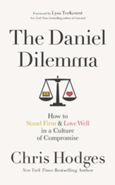The Daniel Dilemma: How to Stand Firm and Love Well in a Culture of Compromise - unabridged edition on CD