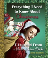 Everything I Need to Know About Christmas I Learned From a Little Golden Book - eBook