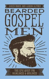 Bearded Gospel Men: The Epic Quest for Manliness and Godliness - unabridged edition on CD