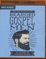 Bearded Gospel Men: The Epic Quest for Manliness and Godliness - unabridged edition on MP3-CD