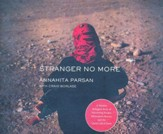 Stranger No More: A Muslim Refugee's Story of Harrowing Escape, Miraculous Rescue, and the Quiet Call of Jesus - unabridged edition on CD