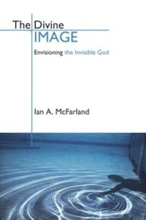 The Divine Image: Envisioning the Invisible God