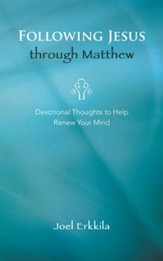 Following Jesus through Matthew: Devotional Thoughts to Help Renew Your Mind - eBook