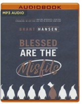 Blessed Are the Misfits: Great News for Believers who are Introverts, Spiritual Strugglers, or Just Feel Like They're Missing Something - unabridged edition on MP3-CD