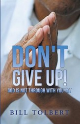 Don't Give Up!: God Is Not Through with You Yet - eBook