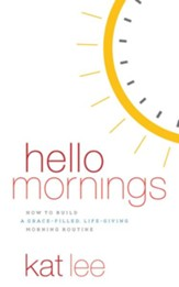 Hello Mornings: How to Build a Grace-Filled, Life-Giving Morning Routine - unabridged edition on CD