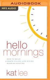 Hello Mornings: How to Build a Grace-Filled, Life-Giving Morning Routine - unabridged edition on MP3-CD