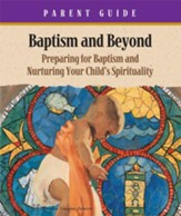 Baptism & Beyond Parent Guide: Preparing for Baptism and Nurturing Your Child's Spirituality - eBook