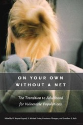 On Your own Without a Net: The Transition to  Adulthood for Valnerable Populations