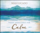 Trade Your Cares for Calm - unabridged edition on CD
