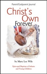 Christ's Own Forever Parent-God Parent Journal: Episcopal Baptism of Infants and Young Children - eBook