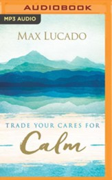 Trade Your Cares for Calm - unabridged edition on MP3-CD