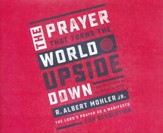 The Prayer That Turns the World Upside Down: The Lord's Prayer as a Manifesto for Revolution - unabridged edition on CD