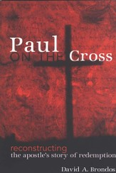 Paul on the Cross: Reconstructing the Apostle's Story of Redemption